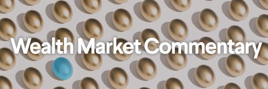 wealth market commentary, wealth, wealth market