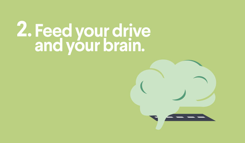 Feed your drive and your brain