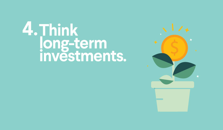 Think long-term investments