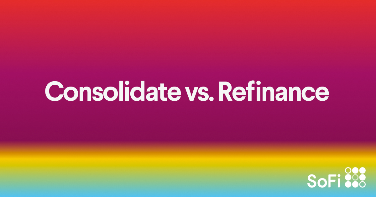 Refinance Student Loans >> Student Loan Consolidation Vs Refinancing Sofi