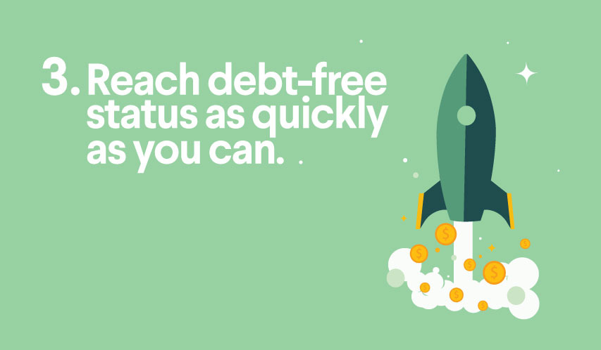 Reach debt-free status as quickly as you can