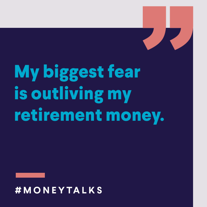 My biggest fear is outliving my retirement money.