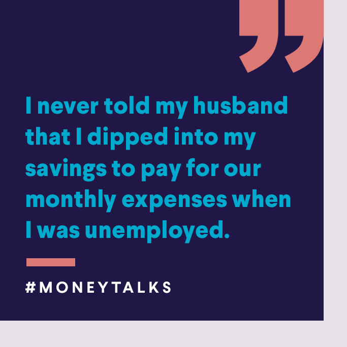 I never told my husband that I dipped into my savings to pay for our monthly expenses when I was unemployed.
